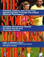 The Sports Medicine Bible : Prevent, Detect, and Treat Your Sports Injuries Through the Latest Medical Techn - Lyle J. Micheli