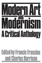 Modern Art and Modernism : A Critical Anthology - Francis Frascina