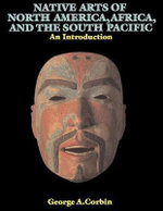 Native Arts of North America, Africa, and the South Pacific : An Introduction - George A. Corbin