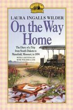 On the Way Home : The Diary of a Trip from South Dakota to Mansfield, Missouri, in 1894 - Laura Ingalls Wilder