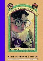 The Miserable Mill : A Series of Unfortunate Events : 4 - Lemony Snicket