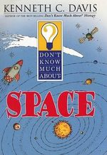 Don't Know Much about Space : Don't Know Much About...(Paperback) - Kenneth C Davis