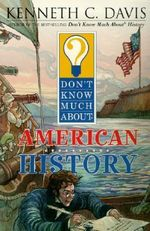Don't Know Much about American History : Don't Know Much About...(Paperback) - Kenneth C Davis