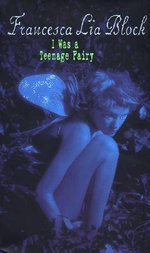 I Was a Teenage Fairy - Francesca Lia Block