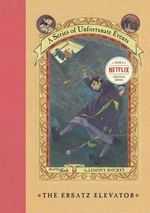 The Ersatz Elevator : A Series of Unfortunate Events : Book 6 - Lemony Snicket