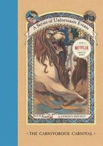 The Carnivorous Carnival :  A Series of Unfortunate Events : Book 9 - Lemony Snicket