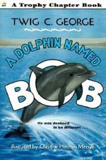 A Dolphin Named Bob : Trophy Chapter Books (Paperback) - Twig C. George