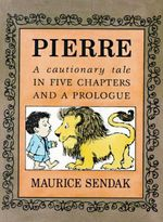 Pierre : A Continuous Tale in Five Chapters and a Prologue : A Continuous Tale in Five Chapters and a Prologue - Maurice Sendak
