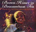 Brown Honey in Broomwheat Tea - Joyce Carol Thomas