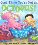 Good Thing You're Not an Octopus - Julie Markes