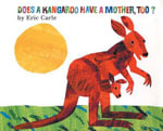 Does a Kangaroo Have a Mother, Too? : A Big Board Book - Eric Carle