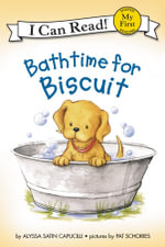 Bathtime for Biscuit : My First I Can Read Books - Alyssa Satin Capucilli