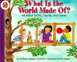 What is the World Made of? : All About Solids, Liquids and Gases - Kathleen Weidner Zoehfeld