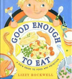 Good Enough to Eat : A Kid's Guide to Food and Nutrition - Rockwell