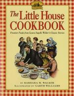 The Little House Cookbook : Frontier Foods from Laura Ingalls Wilder's Classic Stories - Barbara M. Walker