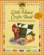 My Little House Crafts Book : 18 Projects from Laura Ingalls Wilder's - Carolyn Strom Collins