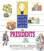 Don't Know Much About the Presidents - Kenneth C. Davis