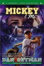Mickey & ME : A Baseball Card Adventure - Dan Gutman