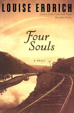 Four Souls : A Novel - Louise Erdrich
