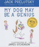 My Dog May be a Genius - Jack Prelutsky