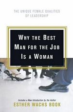 Why the Best Man for the Job Is a Woman : The Unique Female Qualities of Leadership - Esther Wachs Book