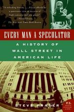 Every Man a Speculator : A History of Wall Street in American Life - Independent Scholar Editor Steve Fraser