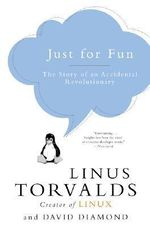 Just for Fun : The Story of an Accidental Revolutionary - Linus Torvalds