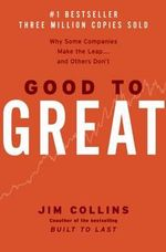 Good to Great: Why Some Companies Make the Leap...and Others Don't - James C. Collins