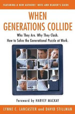 When Generations Collide : Who They are, Why They Clash, How to Solve the Generational Puzzle at Work - Lynne C. Lancaster