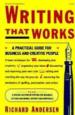 Writing That Works : A Practical Guide for Business and Creative People - Andersen