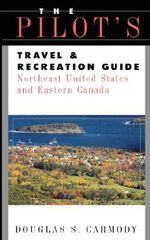 Pilot's Travel and Recreation Guide : Northeast and Eastern Canada - Douglas S. Carmody