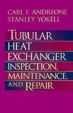 Tubular Heat Exchanger Operation and Repair :  Inspection, Maintenance and Repair - Carl F. Andreone