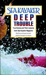 Sea Kayaker's Deep Trouble : True Stories and Their Lessons from