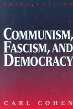 Communism, Fascism and Democracy : The Theoretical Foundations - Carl Cohen