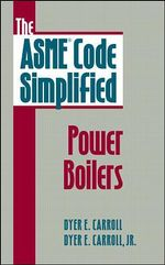 The ASME Code Simplified : Power Boilers - Dyer E. Carroll