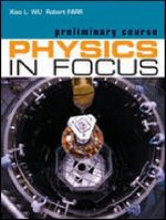 Physics in Focus - Preliminary Course - Xiao Wu