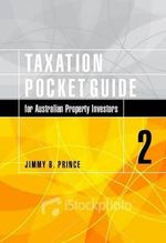 Taxation Pocket Guide for Australian Property Investors : A Practical Guide to Saving Tax on Your Property I... - Jimmy B. Prince