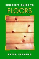 Builder's Guide to Floors - Peter Fleming