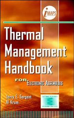 Thermal Management Handbook for Electronic Assemblies : For Electronic Assemblies - Jerry E. Sergent