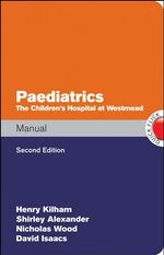 Paediatrics Manual the Children's Hospital at Westmead Handbook - Henry Kilham