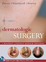 Dermatologic Surgery : A Manual of Defect Repair Options - Robert Paver