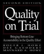 Quality on Trial : Bringing Bottom-Line Accountability to the Quality Effort :  Bringing Bottom-Line Accountability to the Quality Effort - Roger J. Howe
