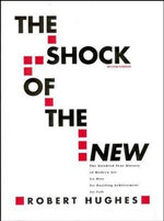 The Shock of the New : Art and the Century of Change - Robert Hughes