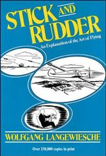 Stick and Rudder : An Explanation of the Art of Flying - Wolfgang Langewiesche