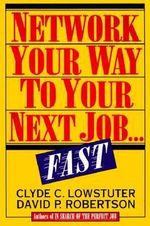 Network Your Way to a New Job...Fast - Clyde C. Lowstuter