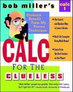 Bob Miller's Calc for the Clueless: Calculus I : Maths the Way You Always Wanted to Study It! - Bob Miller