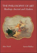 Philosophy of Art : Readings Ancient and Modern - Alex Neill
