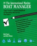The International Marine Boat Manager : Your Vessel's Custom Handbook of Operating and Service Procedures - Bob Payne