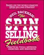 The SPIN Selling Fieldbook : Practical Tools, Methods, Exercises, and Resources - Neil Rackham