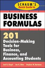 Schaum's Quick Guide to Business Formulas : 201 Decision-Making Tools for Business, Finance, and Accounting Students - Joel G. Siegel